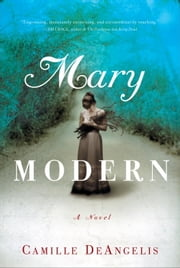 Mary Modern - A Novel ebook by Camille DeAngelis