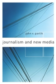 Journalism and New Media ebook by John V. Pavlik
