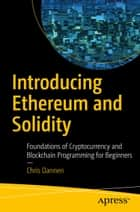 Introducing Ethereum and Solidity - Foundations of Cryptocurrency and Blockchain Programming for Beginners ebook by Chris Dannen