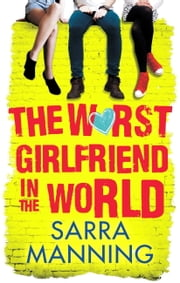 The Worst Girlfriend in the World ebook by Sarra Manning