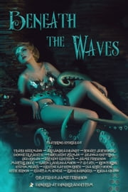Beneath the Waves - A Twenty Ebook Box Set ebook by Kristine Kathryn Rusch, Steve Vernon, Bonnie Elizabeth,...