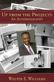 Up from the Projects - An Autobiography ebook by Walter E. Williams
