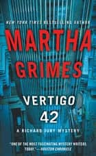 Vertigo 42 - A Richard Jury Mystery ebook by Martha Grimes