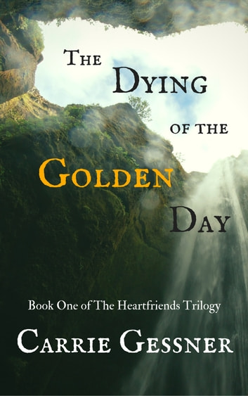 The Dying of the Golden Day ebook by Carrie Gessner