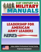 21st Century U.S. Military Manuals: Leadership for American Army Leaders - FMFRP 12-17 (Value-Added Professional Format Series) ebook by Progressive Management