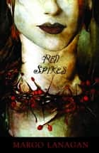 Red Spikes ebook by Margo Lanagan