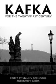 Kafka for the Twenty-First Century ebook by Stanley Corngold,Ruth V. Gross