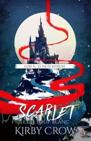 Le pacte interdit - Scarlet et le loup blanc, T4 ebook by Kirby Crow