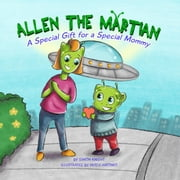 Allen the Martian – A Very Special Gift for a Very Special Mommy (Mother's Day for Aliens) ebook by Simon Knight