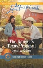 The Ranger's Texas Proposal - A Wholesome Western Romance eBook by Jessica Keller