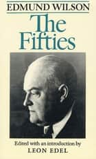 The Fifties - From Notebooks and Diaries of the Period ebook by Edmund Wilson, Leon Edel