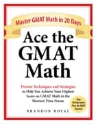 Ace the GMAT Math: Master GMAT Math in 20 Days ebook by Brandon Royal