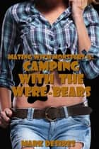 Camping with the Were-Bears ebook by Mark Desires