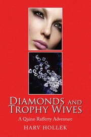 Diamonds and Trophy Wives - A Quinn Rafferty Adventure ebook by Harv Hollek