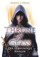 Throne of Glass 6 - Der verwundete Krieger - Roman ebook by Sarah J. Maas, Michaela Link