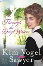 Through the Deep Waters - A Novel ebook by Kim Vogel Sawyer