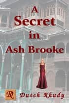 A Secret in Ash Brooke ebook by Dutch Rhudy