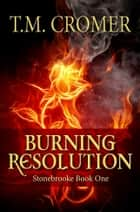 Burning Resolution ebook by T.M. Cromer
