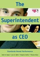 The Superintendent as CEO ebook by John R. Hoyle,Lars G. (Gordon) Bjork,Dr. Virginia Collier,Thomas Eugene Glass