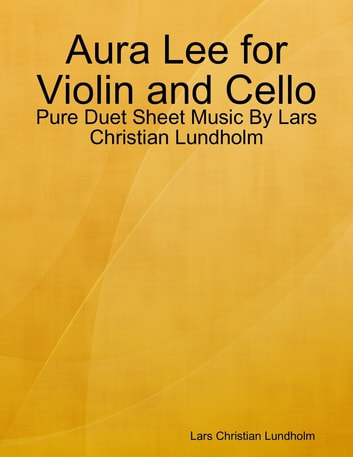 Aura Lee for Violin and Cello - Pure Duet Sheet Music By Lars Christian Lundholm ebook by Lars Christian Lundholm