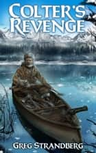 Colter's Revenge - Mountain Man Series, #5 ebook by Greg Strandberg