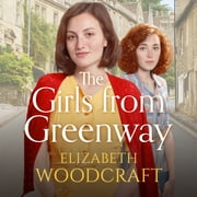 The Girls from Greenway - A nostalgia saga perfect for fans of Daisy Styles and Rosie Clark audiobook by Elizabeth Woodcraft