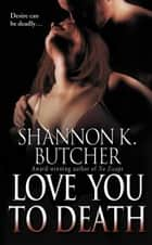 Love You to Death ebook by Shannon K. Butcher