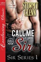 Call Me Sir ebook by Stormy Glenn