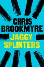 Jaggy Splinters eBook by Christopher Brookmyre