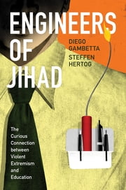 Engineers of Jihad - The Curious Connection between Violent Extremism and Education ebook by Diego Gambetta,Steffen Hertog