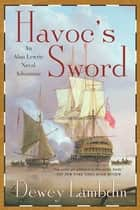 Havoc's Sword - An Alan Lewrie Naval Adventure ebook by Dewey Lambdin
