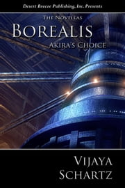 Borealis: Akira's Choice - Borealis, #9 ebook by Vijaya Schartz