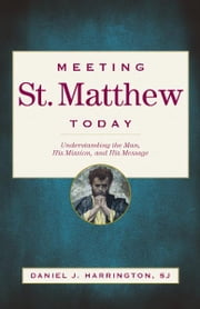 Meeting St. Matthew Today ebook by Daniel J. Harrington,SJ