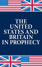 The United States and Britain In Prophecy - The key that unlocks Bible prophecy ebook by Herbert W. Armstrong, Philadelphia Church of God