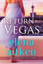 Return to Vegas ebook by Elena Aitken