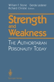 Strength and Weakness - The Authoritarian Personality Today ebook by William F. Stone,Gerda Lederer,Richard Christie