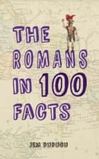 The Romans in 100 Facts ebook by Jem Duducu