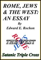 Rome, Jews & the West: An Essay ebook by Edward E. Rochon