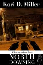 North Downing - A Dezeray Jackson Novel, #2 ebook by Kori Miller