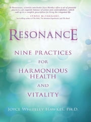 Resonance: Nine Practices for Harmonious Health and Vitality ebook by Joyce Whiteley Hawkes
