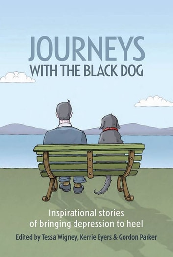 Journeys With the Black Dog - Inspirational stories of bringing depression to heel ebook by Tessa Wigney,Kerrie Eyers,Gordon Parker