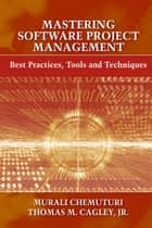 Mastering Software Project Management - Best Practices, Tools and Techniques ebook by Murali Chemuturi, Thomas M. Cagley Jr.