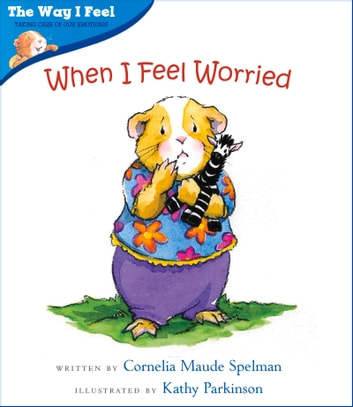 When I Feel Worried ebook by Cornelia Maude Spelman,Kathy Parkinson