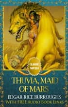 THUVIA, MAID OF MARS Classic Novels: New Illustrated ebook by Edgar Rice Burroughs