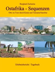 Ostafrika - Sequenzen - Otto on Tour in Kenia und Tansania/Sansibar ebook by Burghard Zacharias