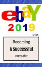 ebay 2019 ebook by Greg K.