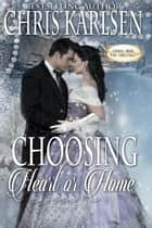 Choosing Heart or Home ebook by Chris Karlsen