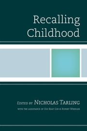 Recalling Childhood ebook by Nicholas Tarling, Elizabeth Arndt, Jake Dailey,...