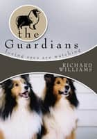 The Guardians - Loving Eyes Are Watching eBook by Richard Williams