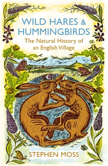 Wild Hares and Hummingbirds - The Natural History of an English Village eBook by Stephen Moss